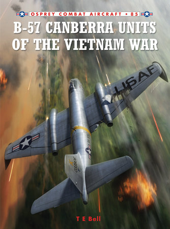B-57 Canberra Units of the Vietnam War by T.E. Bell
