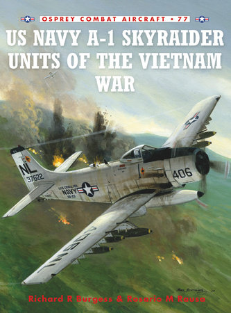 US Navy A-1 Skyraider Units of the Vietnam War by Rick Burgess and Zip Rausa