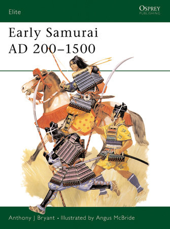 Early Samurai AD 200-1500 by