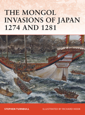 The Mongol Invasions of Japan 1274 and 1281 by Stephen Turnbull