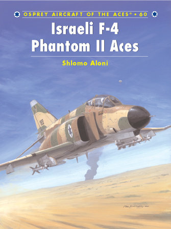 Israeli F-4 Phantom II Aces by Shlomo Aloni