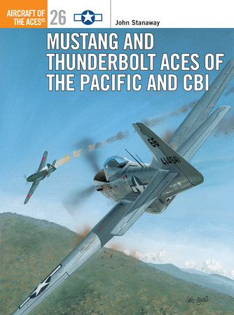 Mustang and Thunderbolt Aces of the Pacific and CBI by John Stanaway