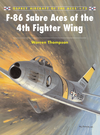 F-86 Sabre Aces of the 4th Fighter Wing by Warren Thompson