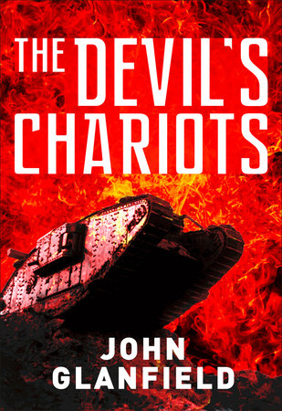 The Devil's Chariots: The Origins and Secret Battles of Tanks in the First World War by