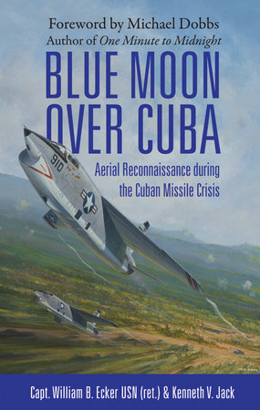 Blue Moon over Cuba: Aerial Reconnaissance during the Cuban Missile Crisis by