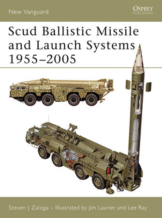 Scud Ballistic Missile and Launch Systems 1955-2005 by Steven Zaloga