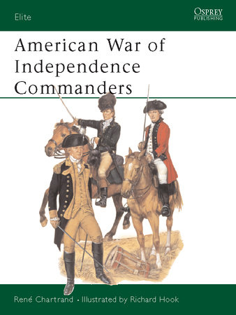 American War of Independence Commanders by Rene Chartrand
