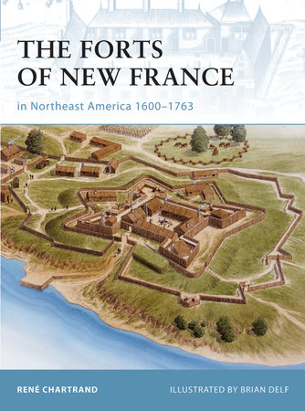 The Forts of New France in Northeast America 1600-1763 by