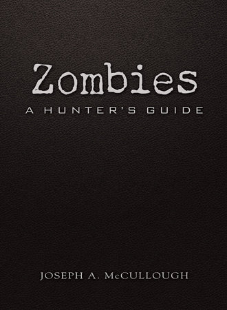 Zombies: A Hunter's Guide Deluxe Edition by Joseph McCullough