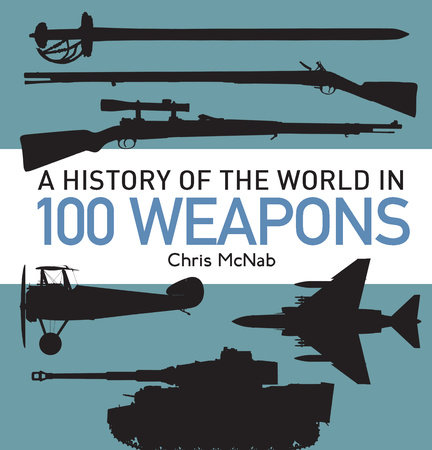 A History of the World in 100 Weapons by
