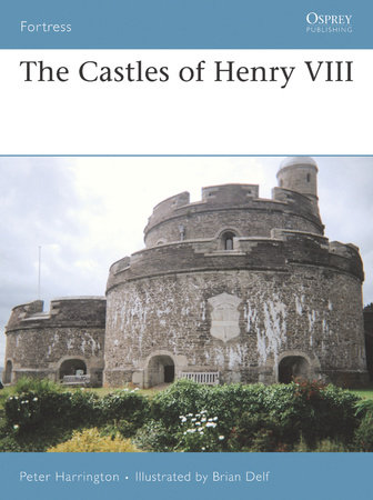 The Castles of Henry VIII by Peter Harrington