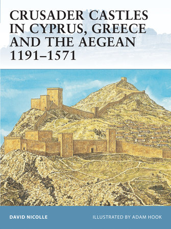 Crusader Castles in Cyprus, Greece and the Aegean 1191-1571 by David Nicolle
