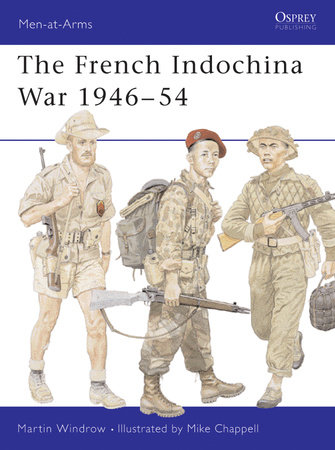 The French Indochina War 1946-54 by Martin Windrow