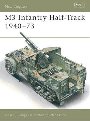 M3 Infantry Half-Track 1940-73 by Steven Zaloga