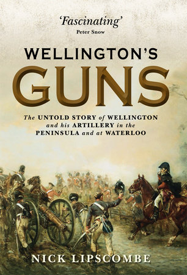 Wellington's Guns by Nick Lipscombe