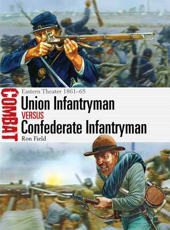 Union Infantryman vs Confederate Infantryman: Eastern Theater 1861-65 by