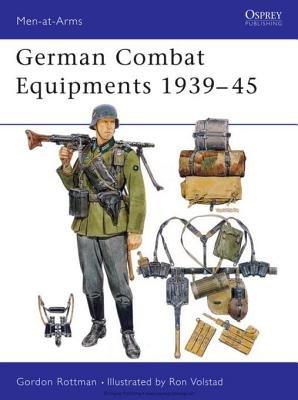 German Combat Equipments 1939-45 by Gordon Rottman