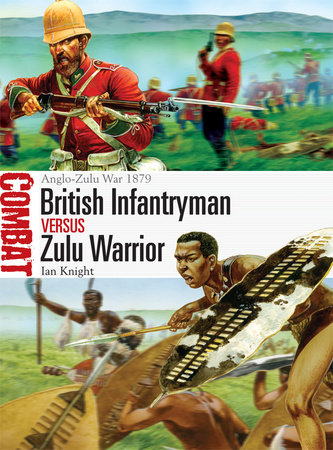 British Infantryman vs Zulu Warrior: Anglo-Zulu War 1879 by