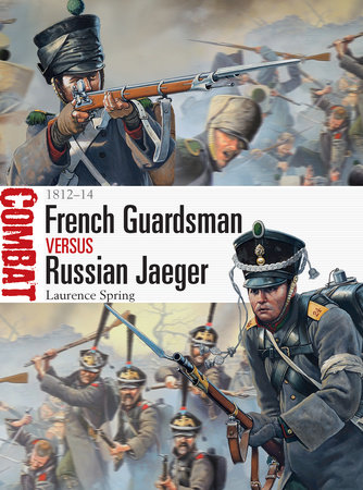 French Guardsman vs Russian Jaeger: 1812-14 by Laurence Spring