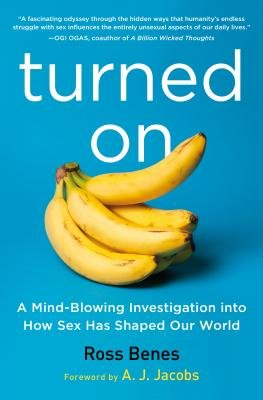 Cover art for Turned on: A Mind-Blowing Investigation Into How Sex Has Shaped Our World