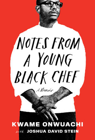 Notes from a Young Black Chef by Kwame Onwuachi with Joshua David Stein