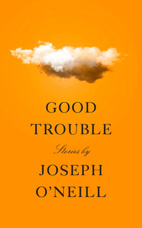 Good Trouble by Joseph O'Neill