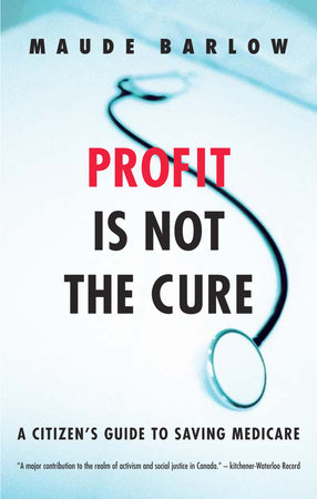 Profit Is Not the Cure by Maude Barlow