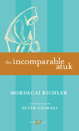 The Incomparable Atuk by Mordecai Richler
