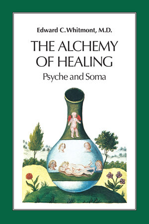 The Alchemy of Healing by Edward C. Whitmont, M.D.