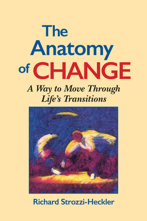 The Anatomy of Change by Richard Strozzi-Heckler
