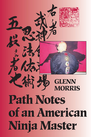 Path Notes of an American Ninja Master by Glenn Morris