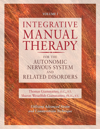 Integrative Manual Therapy for the Autonomic Nervous System and Related Disorder by Thomas Giammatteo and Sharon Giammatteo