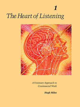 The Heart of Listening, Volume 1 by Hugh Milne