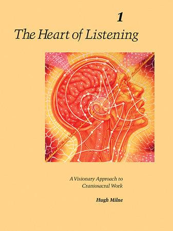 The Heart of Listening, Volume 1 by Hugh Milne