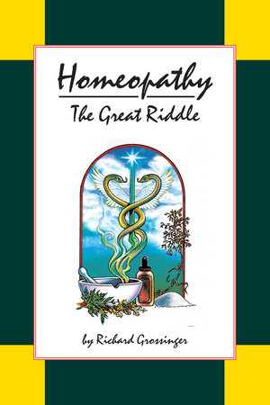 Homeopathy: The Great Riddle by Richard Grossinger