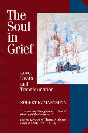 The Soul in Grief by Robert Romanyshyn