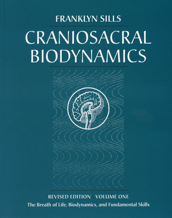 Craniosacral Biodynamics, Volume One by