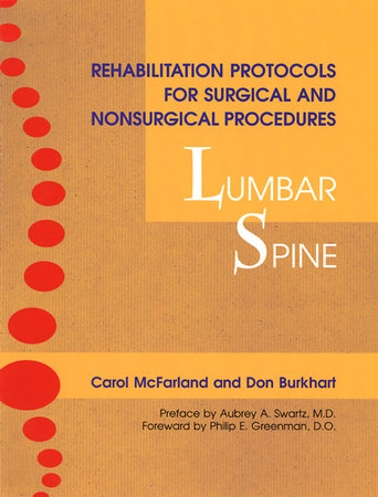 Rehabilitation Protocols for Surgical and Nonsurgical Procedures: Lumbar Spine by Don Burkhart and Carol McFarland