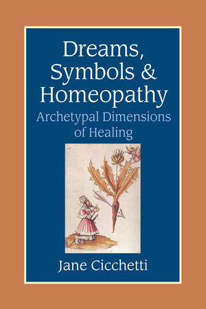 Dreams, Symbols, and Homeopathy by Jane Cicchetti