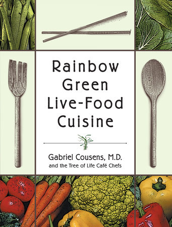 Rainbow Green Live-Food Cuisine by Tree of Life Cafe Chefs and Gabriel Cousens, M.D.