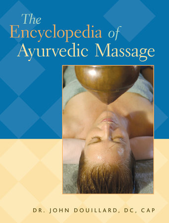 The Encyclopedia of Ayurvedic Massage by Dr.  John Douillard, DC, CAP