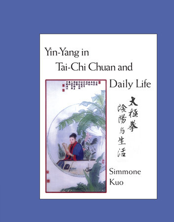 Yin-Yang in Tai-Chi Chuan and Daily Life by Simmone Kuo
