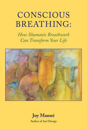 Conscious Breathing by Joy Manne, Ph.D.