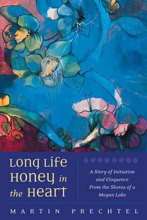 Long Life, Honey in the Heart by Martín Prechtel