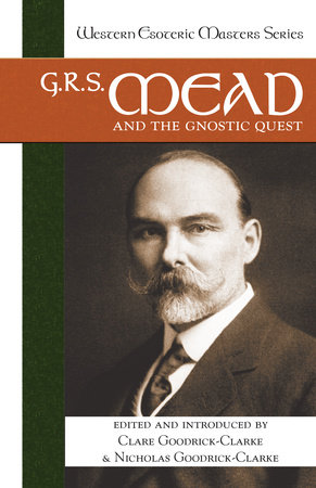G. R. S. Mead and the Gnostic Quest by