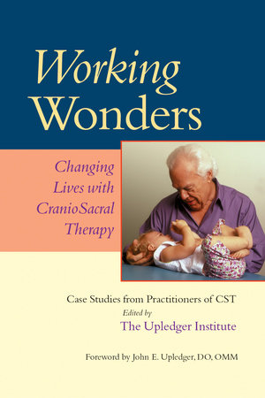 Working Wonders by John E. Upledger