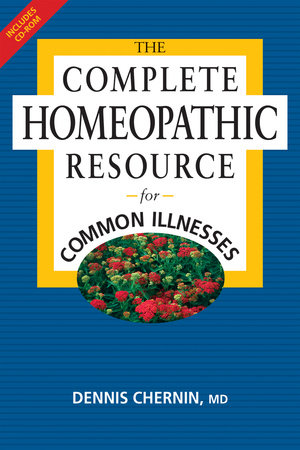 The Complete Homeopathic Resource for Common Illnesses by Dennis Chernin, M.D.