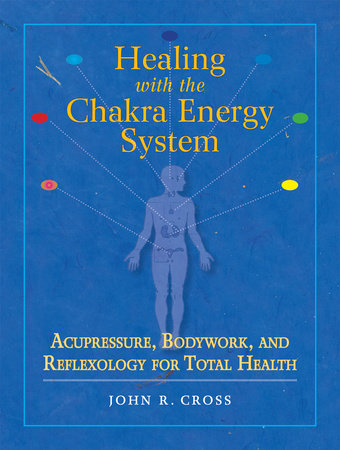 Healing with the Chakra Energy System by