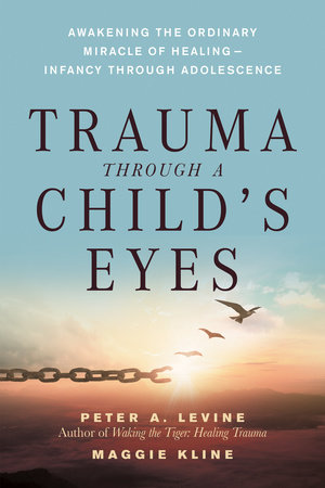 Trauma Through a Child's Eyes by Maggie Kline and Peter A. Levine, Ph.D.