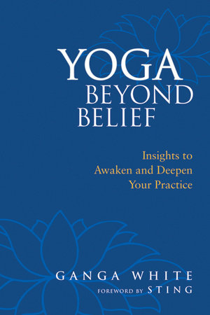 Yoga Beyond Belief by Ganga White